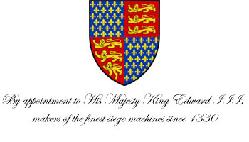 By appointment to His Majesty King Edward III, makers of the finest siege machines since 1294
